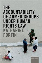 Accountability Of Armed Groups Under Human Rights Law - Clapham, Andrew (director, Director, Geneva Academy Of International Humanitarian Law And Human Rights); Fortin, Katharine (lecturer, Utrecht University) - ISBN: 9780198808381