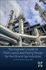 Engineer's Guide To Plant Layout And Piping Design For The Oil And Gas Industries - Barker, Geoff B. (professional Engineer And Principal Consultant, Independent Oil And Gas Consultants, Usa) - ISBN: 9780128146538