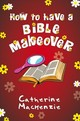 How To Have A Bible Makeover - Mackenzie, Catherine - ISBN: 9781781917848