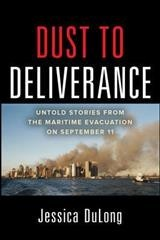 Dust To Deliverance: Untold Stories From The Maritime Evacuation On September 11th - Dulong, Jessica - ISBN: 9780071804981