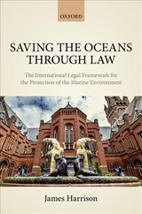 Saving The Oceans Through Law - Harrison, James (senior Lecturer In International Law, Senior Lecturer In International Law, University Of Edinburgh School Of Law) - ISBN: 9780198707325