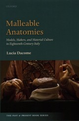 Malleable Anatomies - Dacome, Lucia (associate Professor And Pauline M.h. Mazumdar Chair In The History Of Medicine, Associate Professor And Pauline M.h. Mazumdar Chair In The History Of Medicine, University Of Toronto) - ISBN: 9780198736189