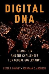 Digital Dna - Aronson, Jonathan D. (professor Of Communication, Annenberg School For Communication And Journalism, And Professor Of International Relations, University Of Southern California); Cowhey, Peter F. (dean And Qualcomm Endowed Chair In Communications And Technology Policy, School Of Global Policy And Strategy, University Of California, San Diego) - ISBN: 9780190657932