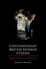 Contemporary British Horror Cinema - Walker, Johnny - ISBN: 9781474429399