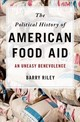 The Political History Of American Food Aid - Riley, Barry - ISBN: 9780190228873