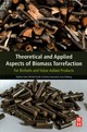 Theoretical and Applied Aspects of Biomass Torrefaction - Almberg, Evan; Gerometta, Christina; Twedt, Michael; Gent, Stephen - ISBN: 9780128094839