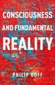 Consciousness And Fundamental Reality - Goff, Philip (associate Professor Of Philosophy, Central European Universit... - ISBN: 9780190677015