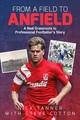 From A Field To Anfield - Tanner, Nick; Cotton, Steve - ISBN: 9781785313073