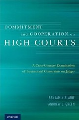 Commitment And Cooperation On High Courts - Green, Andrew J. (associate Professor, University Of Toronto Faculty Of Law); Alarie, Benjamin (osler Chair In Business Law, University Of Toronto Faculty Of Law) - ISBN: 9780199397594
