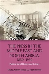 Press In The Middle East And North Africa, 1850-1950 - Gorman, Anthony; Monciaud, Didier - ISBN: 9781474430616