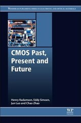 Woodhead Publishing Series in Electronic and Optical Materials, CMOS Past, Present and Future - Zhao, Chao; Luo, Jun; Simoen, Eddy; Radamson, Henry - ISBN: 9780081021392