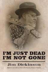 I'm Just Dead, I'm Not Gone - Dickinson, Jim - ISBN: 9781496810540