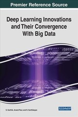 Deep Learning Innovations And Their Convergence With Big Data - Karthik, S.; Paul, Anand; Karthikeyan, N. - ISBN: 9781522530152
