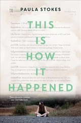 This Is How It Happened - Stokes, Paula - ISBN: 9780062688521