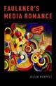 Faulkner's Media Romance - Murphet, Julian (director Of The Centre For Modernism Studies, University Of New South Wales, Australia) - ISBN: 9780190664244