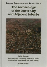 Archaeology Of The Lower City And Adjacent Suburbs - Young, Jane; Vince, Alan; Mann, Jenny; Jones, Michael J.; Darling, Margaret; Steane, Kate - ISBN: 9781782978527