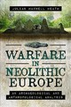 Warfare In Neolithic Europe - Heath, Julian Maxwell - ISBN: 9781473879850