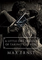 Little Girl Dreams Of Taking The Veil - Ernst, Max - ISBN: 9780486814520