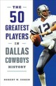 50 Greatest Players In Dallas Cowboys History - Cohen, Robert W. - ISBN: 9781630763138