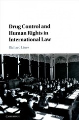 Drug Control And Human Rights In International Law - Lines, Richard - ISBN: 9781107171176