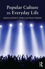 Popular Culture As Everyday Life - Waskul, Dennis D. (EDT)/ Vannini, Phillip (EDT) - ISBN: 9781138833395