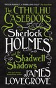 Cthulhu Casebooks : Sherlock Holmes And The Shadwell Shadows - Lovegrove, James - ISBN: 9781785652912