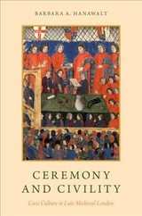 Ceremony And Civility - Hanawalt, Barbara A. (king George Iii Professor Of British History Emerita, Ohio State University) - ISBN: 9780190490393