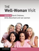 Well-woman Visit - Chelmow, David, M.D. (EDT)/ Blanchard, Anita K., M.D. (EDT)/ Learman, Lee A., M.D., Ph.D. (EDT) - ISBN: 9781316509982