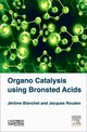 Organo Catalysis Using Bronsted Acids - Rouden, Jacques (professor, National School Of Engineers, Caen, France); Blanchet, Jerome (cnrs Researcher) - ISBN: 9781785481291
