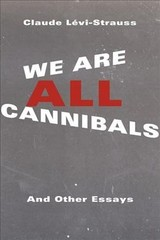 We Are All Cannibals - Levi-Strauss, Claude - ISBN: 9780231170697
