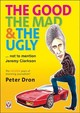 Good, The Mad And The Ugly ... Not To Mention Jeremy Clarkson - Dron, Peter - ISBN: 9781787111844