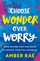 Choose Wonder Over Worry - Rae, Amber - ISBN: 9781250175250