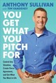 You Get What You Pitch For - Sullivan, Anthony/ Vandehey, Tim (CON) - ISBN: 9780738220062