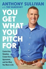 You Get What You Pitch For - Sullivan, Anthony; Vandehey, Tim - ISBN: 9780738220062