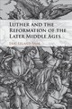 Luther And The Reformation Of The Later Middle Ages - Saak, Eric Leland (indiana University-purdue University, Indianapolis) - ISBN: 9781107187221