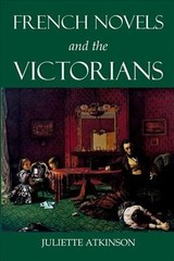 French Novels And The Victorians - Atkinson, Juliette (lecturer In English, Lecturer In English, Ucl) - ISBN: 9780197266090