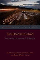 Eco-deconstruction - Fritsch, Matthias (EDT)/ Lynes, Philippe (EDT)/ Wood, David (EDT)/ Barad, Karen (CON)/ Clark, Timothy (CON) - ISBN: 9780823279517