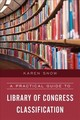 Practical Guide To Library Of Congress Classification - Snow, Karen - ISBN: 9781538100677