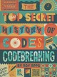 The Top Secret History Of Codes And Code Breaking - Apps, Roy - ISBN: 9780750298841