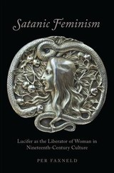 Satanic Feminism - Faxneld, Per (post-doctoral Fellow, Mid-sweden University) - ISBN: 9780190664473