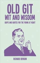 Old Git Wit And Wisdom - Benson, Richard - ISBN: 9781786850591