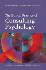 Ethical Practice Of Consulting Psychology - Lowman, Rodney L.; Cooper, Stewart E. - ISBN: 9781433828096
