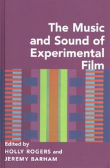 Music And Sound Of Experimental Film - Rogers, Holly (EDT)/ Barham, Jeremy (EDT) - ISBN: 9780190469894
