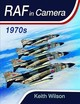 Raf In Camera: 1970s - Wilson, Keith - ISBN: 9781473897960