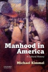 Manhood In America - Kimmel, Michael (distinguished Professor Of Sociology And Gender Studies, Stony Brook University, State University Of New York) - ISBN: 9780190612535