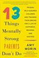 13 Things Mentally Strong Parents Don't Do - Morin, Amy - ISBN: 9780062565730