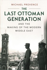 Last Ottoman Generation And The Making Of The Modern Middle East - Provence, Michael (university Of California, San Diego) - ISBN: 9780521747516
