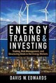 Energy Trading & Investing: Trading, Risk Management, And Structuring Deals In The Energy Markets, Second Edition - Edwards, Davis W. - ISBN: 9781259835384