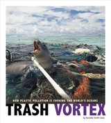 Captured Science History: Trash Vortex: How Plastic Pollution Is Choking The World's Oceans - Smith-llera, Danielle - ISBN: 9780756557492