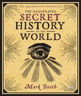 Illustrated Secret History Of The World - Booth, Mark - ISBN: 9781468315660